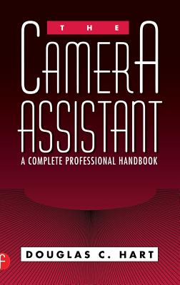 The Camera Assistant: A Complete Professional Handbook - Hart, Douglas