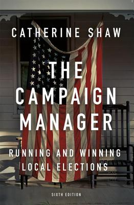 The Campaign Manager: Running and Winning Local Elections - Shaw, Catherine