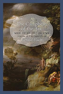 The Campbells of the Ark: Volume 2: Men of Argyll in 1745 - Black, Ronald