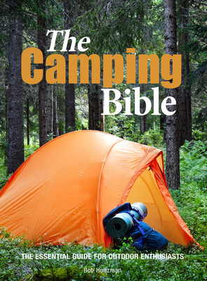 The Camping Bible: The Essential Guide for Outdoor Enthusiasts - Holtzman, Bob