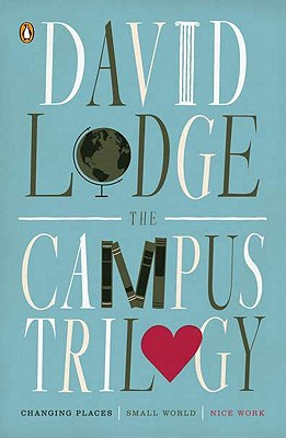 The Campus Trilogy: Changing Places; Small World; Nice Work - Lodge, David