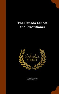 The Canada Lancet and Practitioner - Anonymous