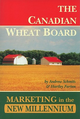 The Canadian Wheat Board: Marketing in the New Millennium - Schmitz, Andrew