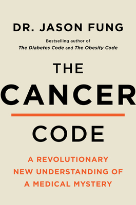 The Cancer Code: A Revolutionary New Understanding of a Medical Mystery - Fung, Jason, Dr.