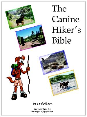 The Canine Hiker's Bible - Gelbert, Doug