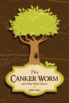 The Canker Worm and Other Short Stories - Howell, Johnnie
