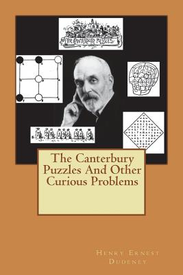 The Canterbury Puzzles and Other Curious Problems - Dudeney, Henry Ernest