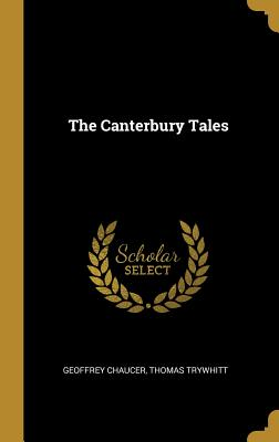 The Canterbury Tales - Chaucer, Geoffrey, and Trywhitt, Thomas