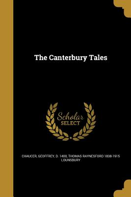 The Canterbury Tales - Chaucer, Geoffrey D 1400 (Creator), and Lounsbury, Thomas Raynesford 1838-1915