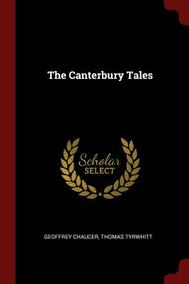 The Canterbury Tales - Chaucer, Geoffrey, and Tyrwhitt, Thomas