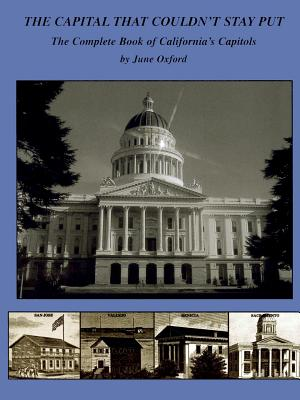 The Capital That Couldn't Stay Put: The Complete Book of California's Capitols - Oxford, June