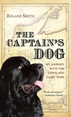 The Captain's Dog: My Journey with the Lewis and Clark Tribe - Smith, Roland