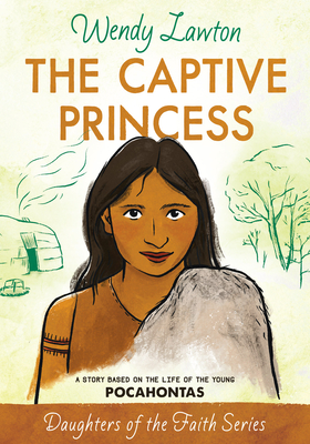 The Captive Princess: A Story Based on the Life of Young Pocahontas - Lawton, Wendy