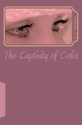 The Captivity of Celia - Valentine, M S