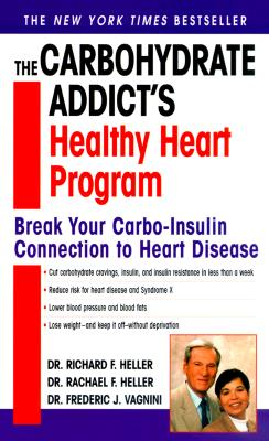 The Carbohydrate Addict's Healthy Heart Program: Break Your Carbo-Insulin Connection to Heart Disease - Heller, Richard F, Dr., and Heller, Rachael F, Dr., and Vagnini, Frederic J, Dr., M.D.