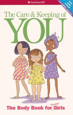 The Care and Keeping of You: The Body Book for Younger Girls - Schaefer, Valorie Lee, and Masse, Josee (Illustrator), and Natterson, Cara (Consultant editor)