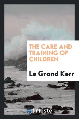 The Care and Training of Children - Kerr, Le Grand