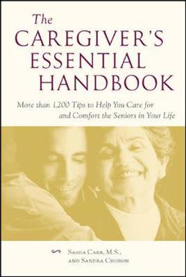 The Caregiver's Essential Handbook: More Than 1,200 Tips to Help You Care for and Comfort the Seniors in Your Life - Carr, Sasha, M.S.