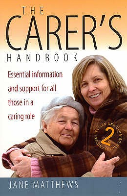 The Carer's Handbook 2nd Edition: Essential Information and Support for All Those in a Caring Role - Matthews, Jane