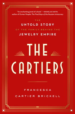 The Cartiers: The Untold Story of the Family Behind the Jewelry Empire - Cartier Brickell, Francesca