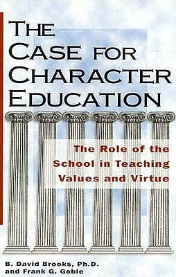 The Case for Character Education: The Role of the School in Teaching Values and Virtue - Brooks, B David, and Goble, Frank