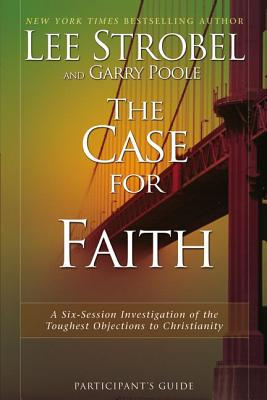 The Case for Faith Participant's Guide with DVD: A Six-session Investigation of the Toughest Objections to Christianity - Strobel, Lee, and Poole, Garry D.
