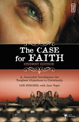 The Case for Faith Student Edition: A Journalist Investigates the Toughest Objections to Christianity - Strobel, Lee