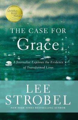 The Case for Grace: A Journalist Explores the Evidence of Transformed Lives - Strobel, Lee