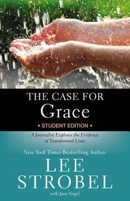The Case for Grace Student Edition: A Journalist Explores the Evidence of Transformed Lives - Strobel, Lee, and Vogel, Jane, Ms.