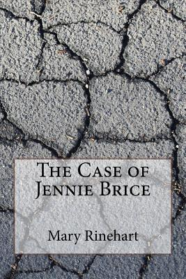 The Case of Jennie Brice - Rinehart, Mary Roberts