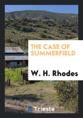 The Case of Summerfield - Rhodes, W H
