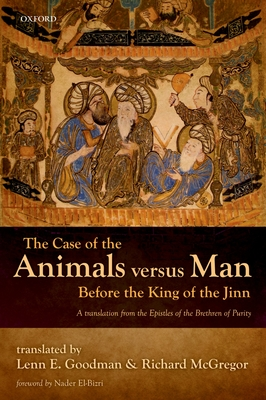 The Case of the Animals versus Man Before the King of the Jinn - Goodman, Lenn E. (Editor), and McGregor, Richard (Editor)