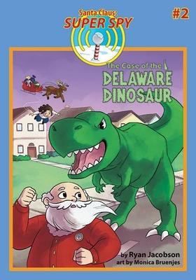 The Case of the Delaware Dinosaur: Santa Claus: Super Spy - Jacobson, Ryan