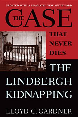 The Case That Never Dies: The Lindbergh Kidnapping - Gardner, Lloyd C