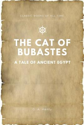 The Cat of Bubastes a Tale of Ancient Egypt - Henty, G a