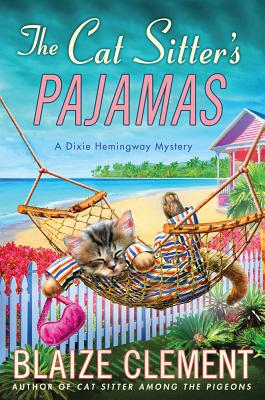 The Cat Sitter's Pajamas: A Dixie Hemingway Mystery - Clement, Blaize
