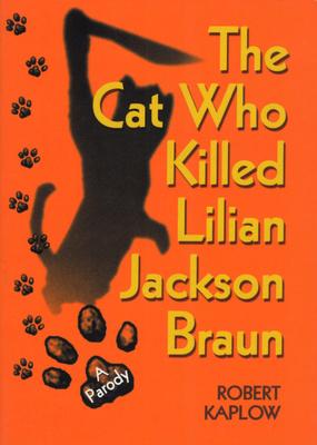 The Cat Who Killed Lilian Jackson Braun: A Parody - Kaplow, Robert