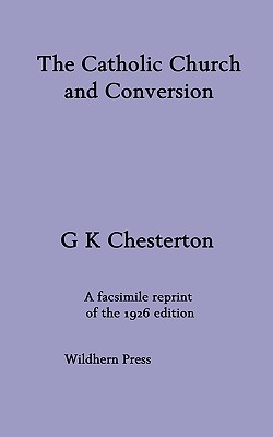The Catholic Church and Conversion - Chesterton, G K