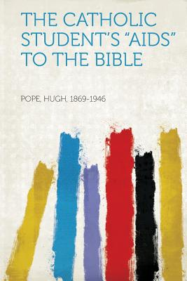 The Catholic Student's AIDS to the Bible - 1869-1946, Pope Hugh