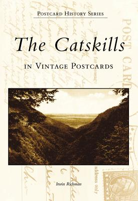 The Catskills in Vintage Postcards - Richman, Irwin
