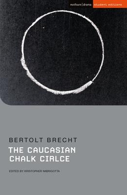 The Caucasian Chalk Circle - Brecht, Bertolt, and Imbrigotta, Kristopher (Editor), and Megson, Chris (Editor)