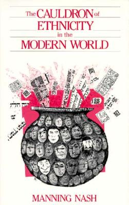 The Cauldron of Ethnicity in the Modern World - Nash, Manning