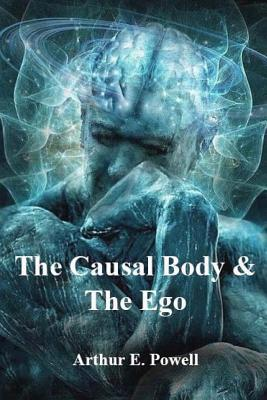 The Causal Body & the Ego - Arthur E Powell