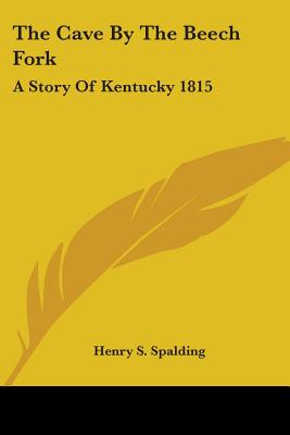 The Cave by the Beech Fork: A Story of Kentucky 1815 - Spalding, Henry S