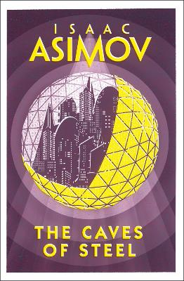 The Caves of Steel - Asimov, Isaac