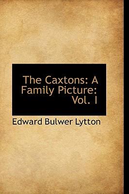 The Caxtons: A Family Picture: Vol. I - Lytton, Edward Bulwer Lytton, Bar