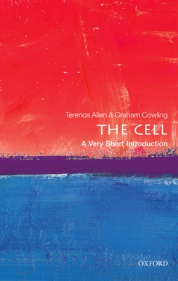 The Cell: A Very Short Introduction - Allen, Terence, and Cowling, Graham