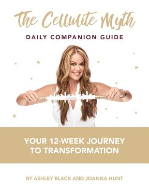 The Cellulite Myth Daily Companion Guide: Your 12-Week Journey to Transformation - Black, Ashley, and Hunt, Joanna
