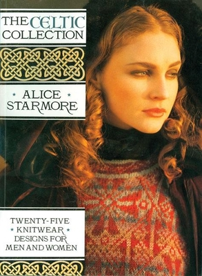The Celtic Collection: Twenty-Five Knitwear Designs for Men and Women - Starmore, Alice, and Bunn, Mike (Photographer)