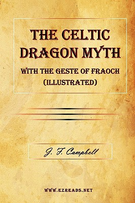 The Celtic Dragon Myth with the Geste of Fraoch (Illustrated) - Campbell, J F, and Henderson, George (Translated by)